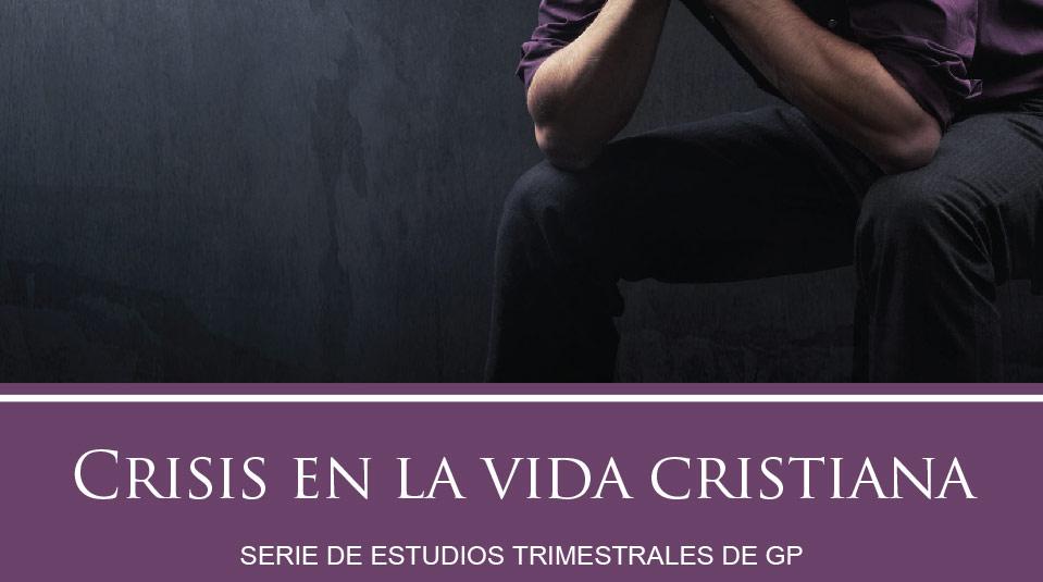 Estudios Grupos Pequeños: Crisis en la Vida Cristiana 2010