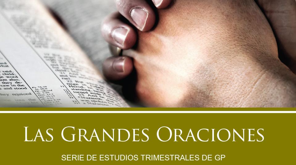 Estudios Grupos Pequeños: Las Grandes oraciones 2010