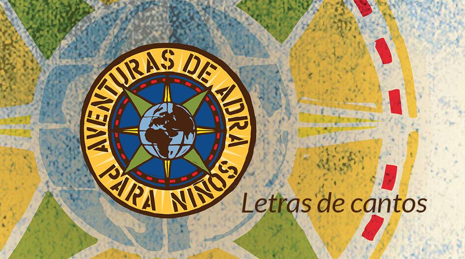 Letras de cantos Aventuras de ADRA para Niños – Escuela Cristiana de Vacaciones