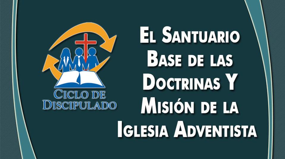 Estudios 3: El Santuario Base de las Doctrinas y Misión de la Iglesia Adventista – Escuela Misionera Módulo II