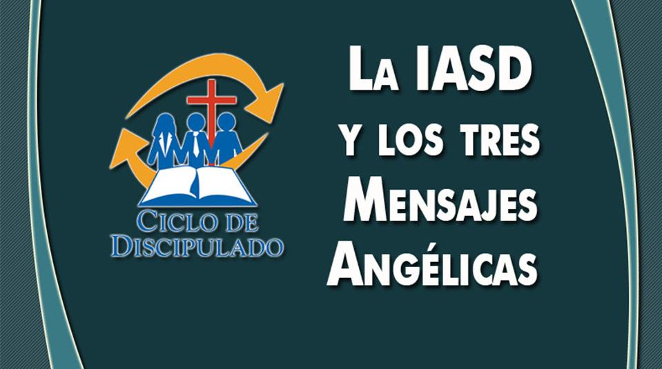 Estudios 2: La IASD y los tres Mensajes Angélicas – Escuela Misionera Módulo II
