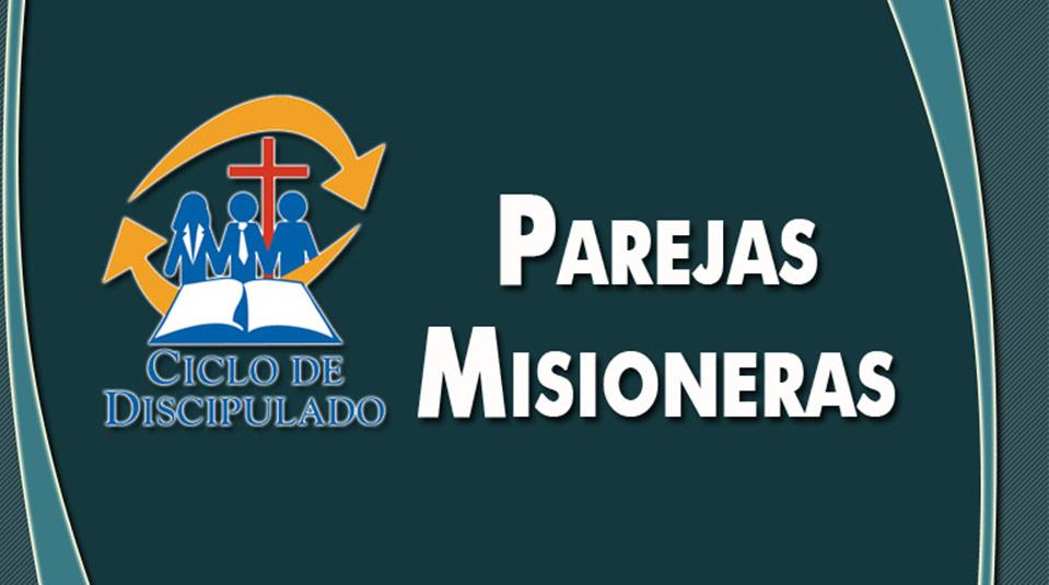 Estudios 7:  Parejas Misioneras – Escuela Misionera Módulo II