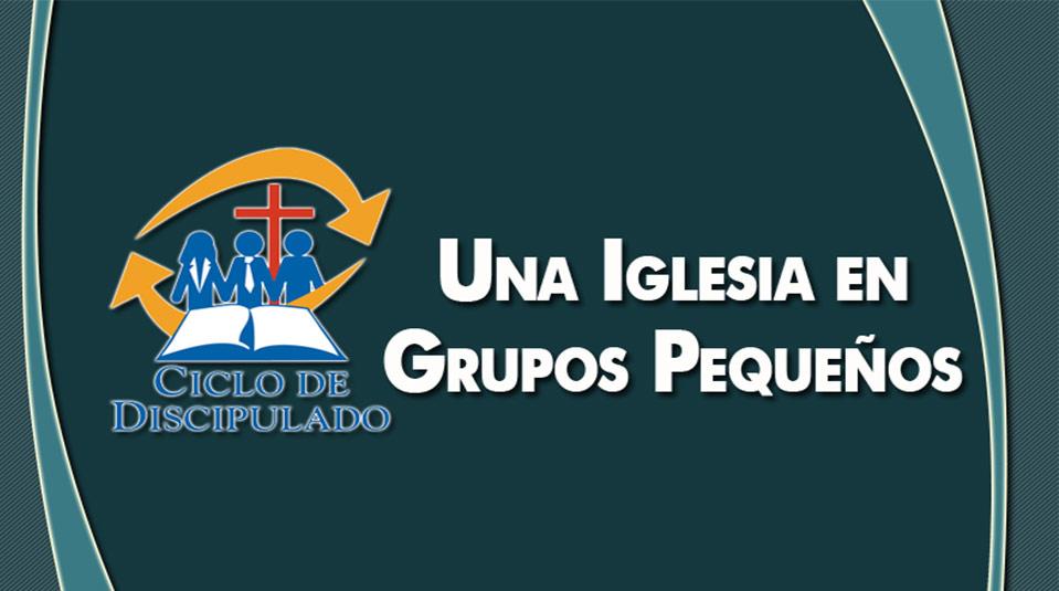Estudios 13: Una Iglesia en Grupos Pequeños – Escuela Misionera Módulo II