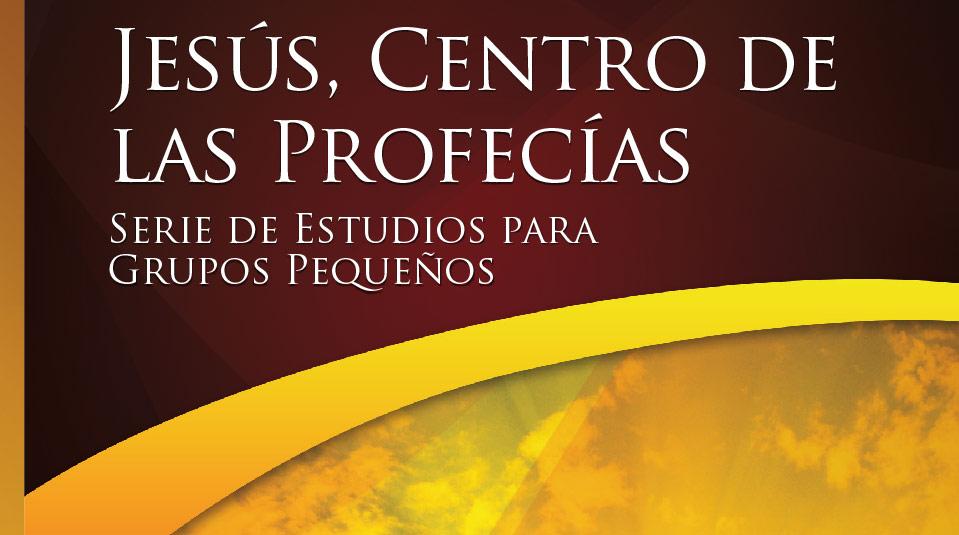 Jesús, Centro de las Profecías – Estudios Bíblicos Grupo Pequeño
