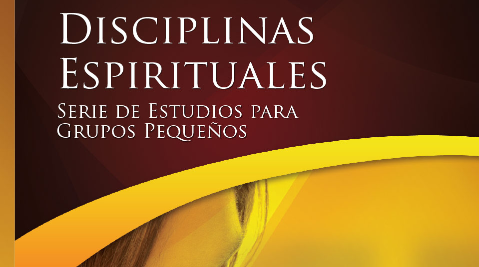 Disciplinas Espirituales – Estudios Bíblicos Grupo Pequeño
