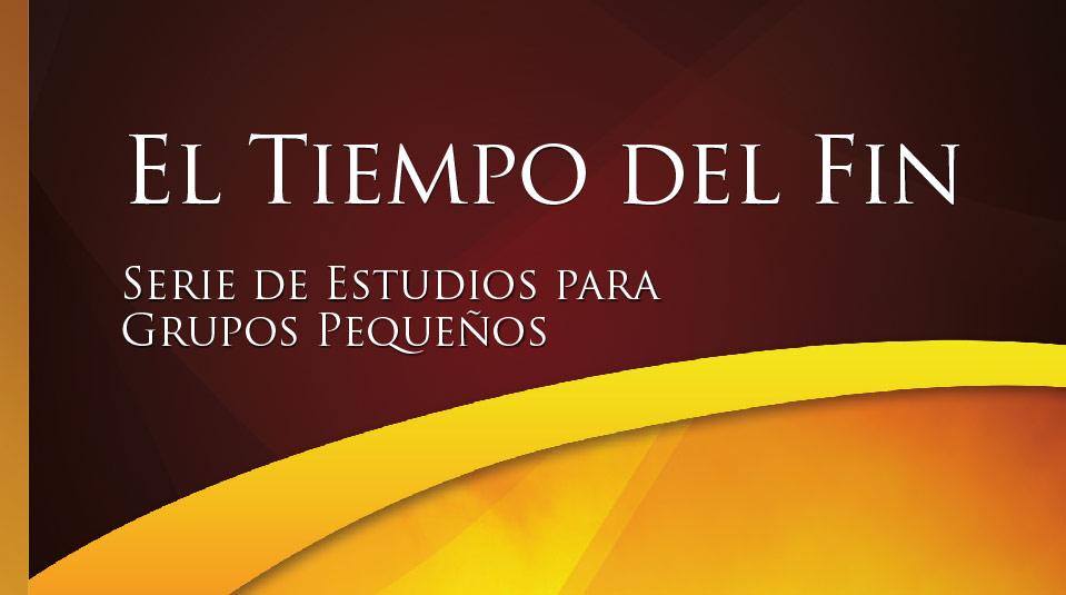 El tiempo del Fin – Estudios Bíblicos Grupo Pequeño