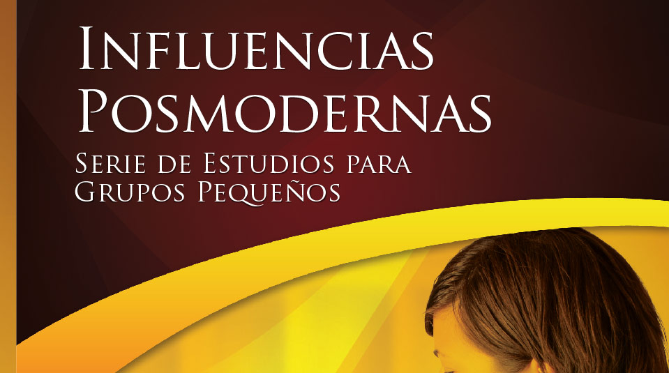 Influencias Posmodernas – Estudios Bíblicos Grupo Pequeño