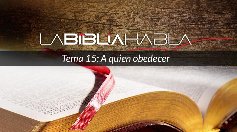 La Biblia Habla #15: A quien obedecer
