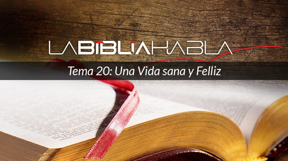 La Biblia Habla #20: Una Vida sana y Felliz