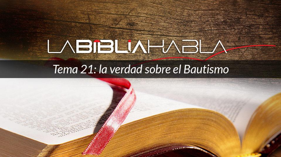 La Biblia Habla #21: la verdad sobre el Bautismo