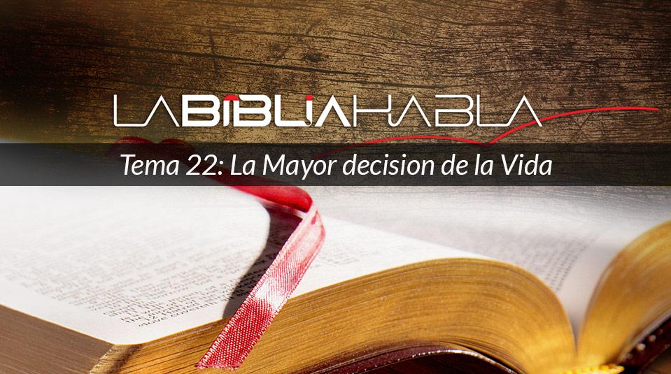 La Biblia Habla #22: La Mayor decision de la Vida
