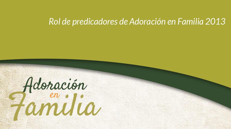 Rol de predicadores de Adoración en Familia 2013