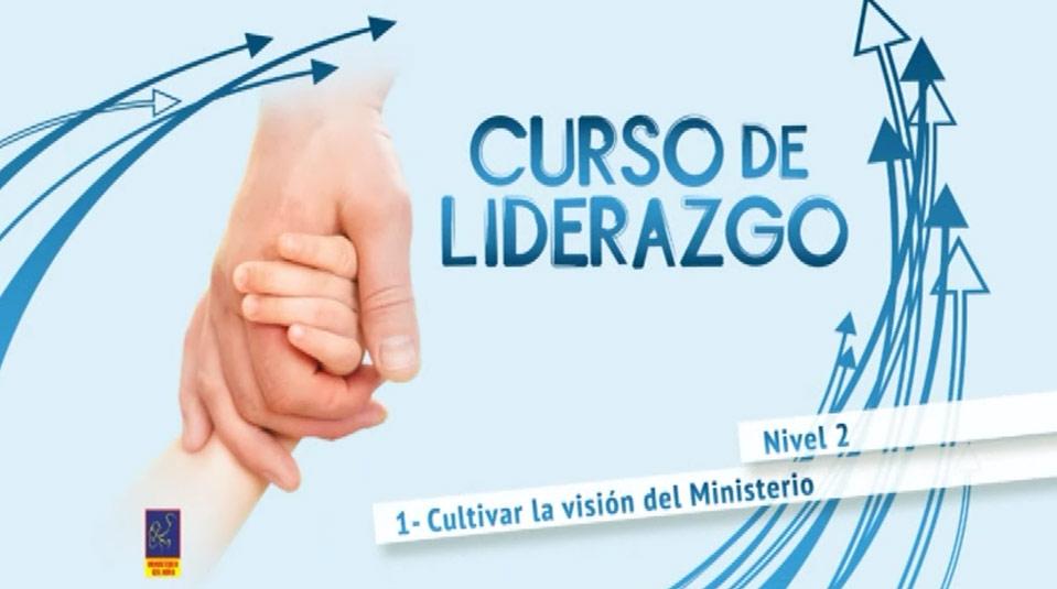 Video #1 Cultivar la visión del Ministerio – Curso de liderazgo (Nivel 2)