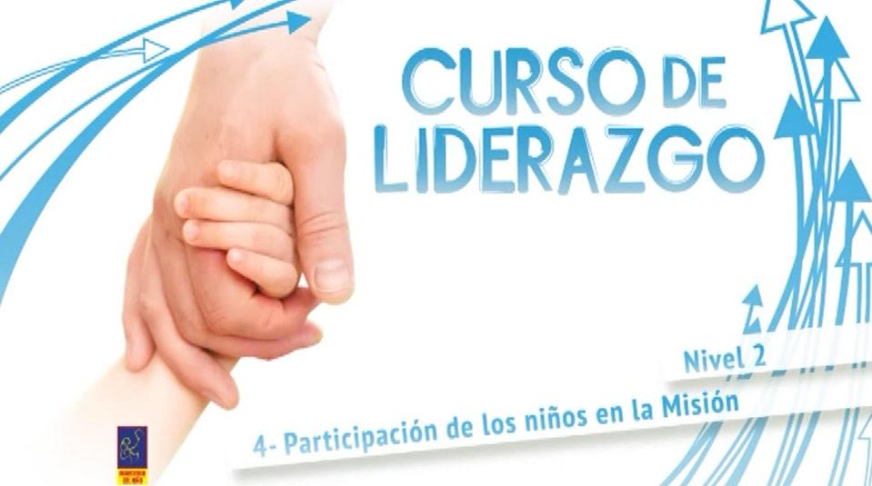 Video #4 Participación de los niños en la misión – Curso de liderazgo (Nivel 2)