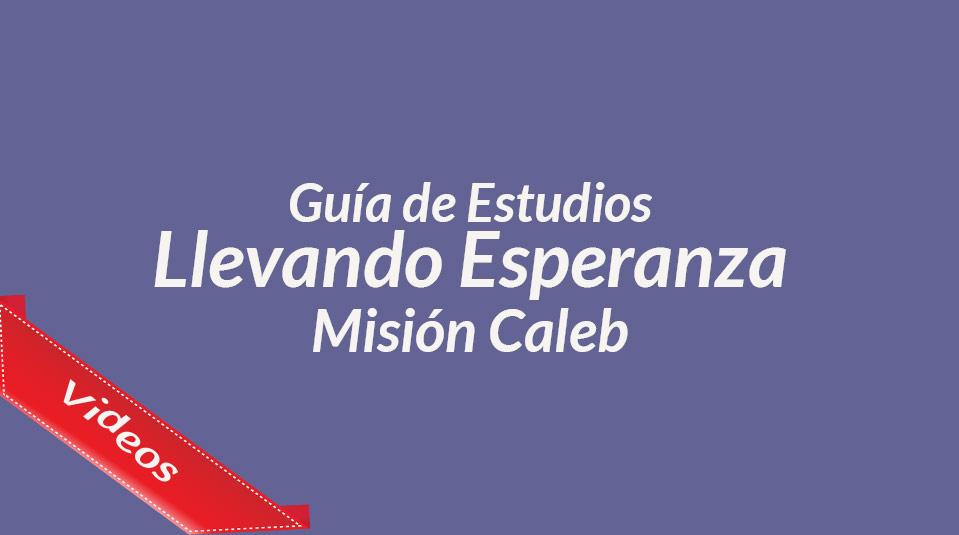 """Guía de estudios """"Llevando Esperanza"""" – Misión Caleb"""