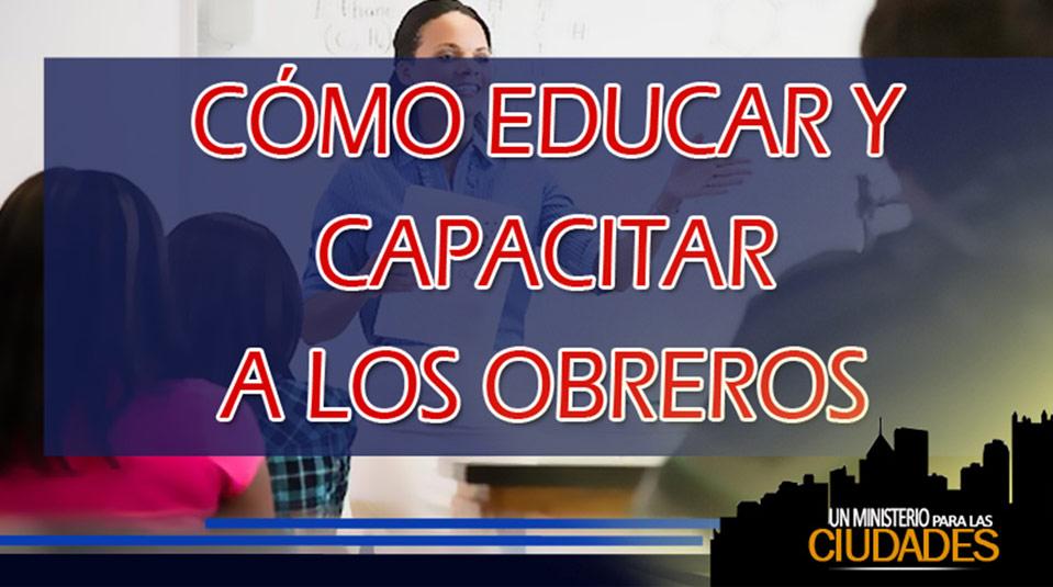 Cap. 6 – Cómo educar y capacitar a los obreros
