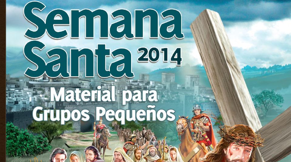 Guía de grupos Pequeños: En los pasos de Jesús – Semana Santa 2014