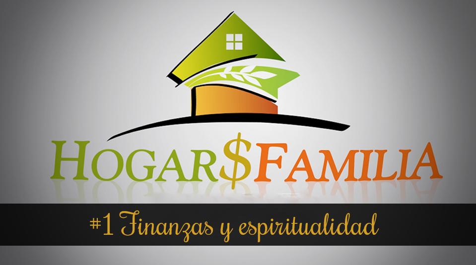 #1 Finanzas y espiritualidad – Hogar y Familia – Finanzas