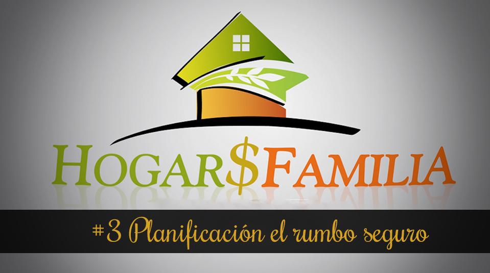 #3 Planificación el rumbo seguro – Hogar y Familia – Finanzas