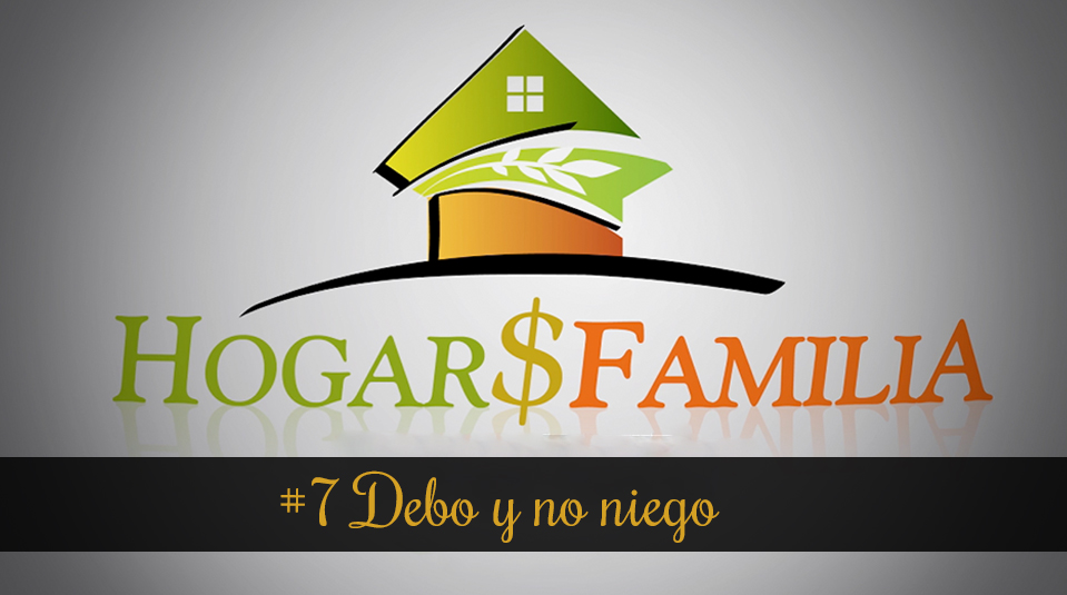 #7 Debo y no niego – Hogar y Familia – Finanzas