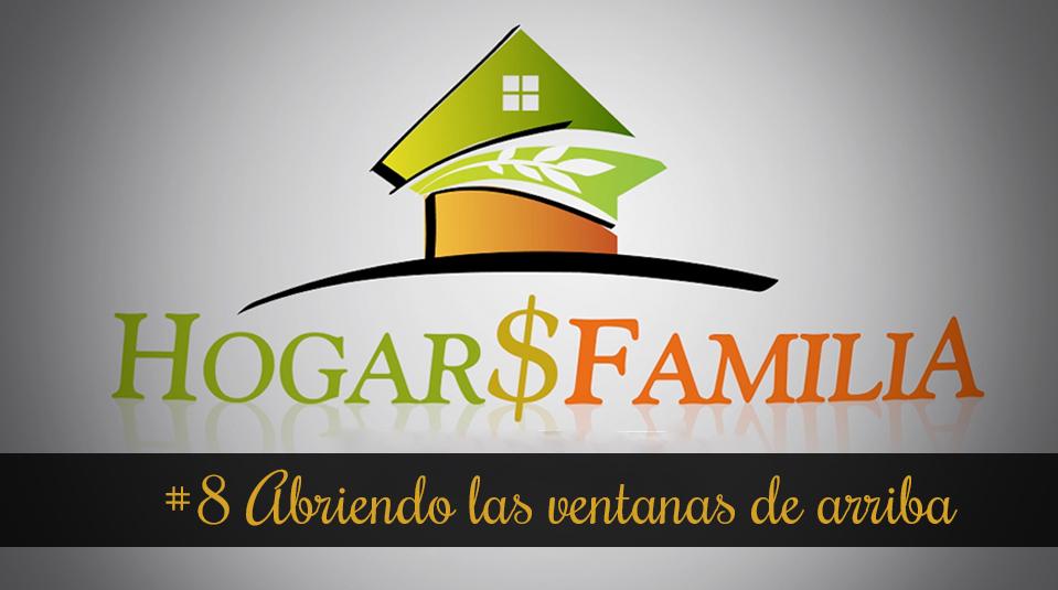 #8 Abriendo las ventanas de arriba – Hogar y Familia – Finanzas