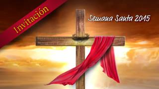 Invitación: ¡La pasión de Cristo eres tú! – Semana Santa 2015