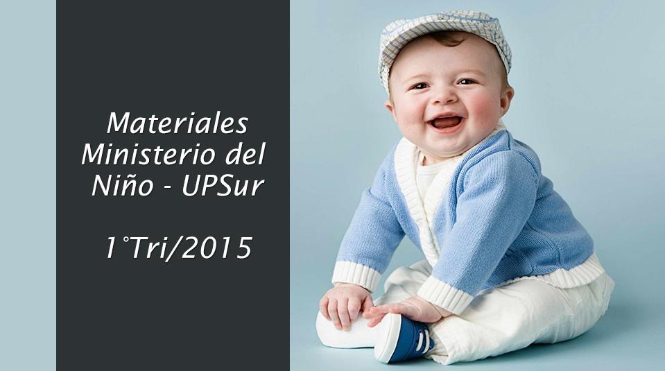 Materiales del Ministerio del Niño UPSur 1º Trimestre 2015