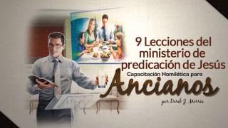 9 lecciones del ministerio de predicación de Jesús: Capacitación Homiléctica para Ancianos