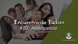 #4 – Adolescencia: Encuentro de Padres 2016