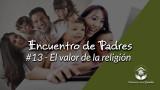 #2 – El valor de la religión: Encuentro de Padres 2016
