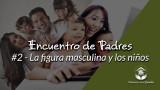 #2 – La figura masculina y los niños: Encuentro de Padres