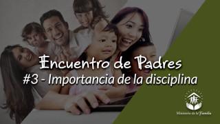 #3 – Importancia de la disciplina: Encuentro de Padres