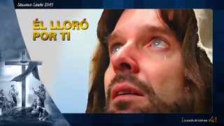 PPT Tema 3: Él lloró por ti – Semana Santa 2015