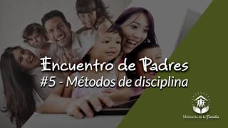 #3 – Métodos de disciplina: Encuentro de Padres 2016