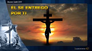 PPT Tema 5: Él se entregó por ti – Semana Santa 2015