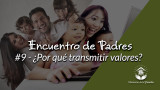 #1 – ¿Por qué transmitir valores?: Encuentro de Padres 2016