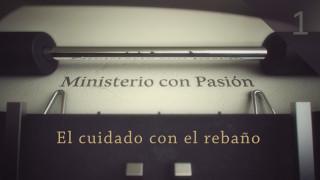 El cuidado con el rebaño – Ministerio con Pasión