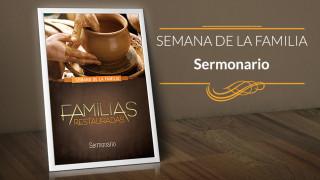 Sermonario: Familias Restauradas – Semana de la Familia 2015
