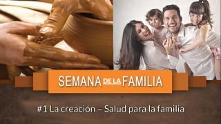 #1 La creación – Salud para la familia / Semana de la Familia 2015