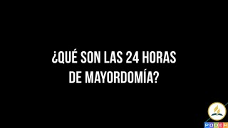 Video ¿Qué son las 24 hrs de Mayordomía?