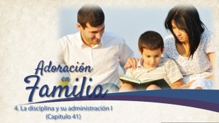 Video#4: La disciplina y su administración I (Cap. 41)  – Adoración en familia 2015