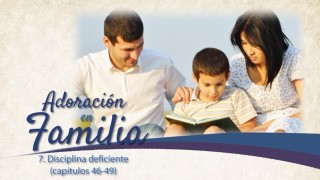 Video#7: Disciplina deficiente (Cap. 46-49) – Adoración en familia 2015