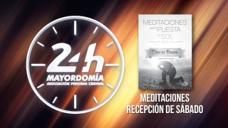 Meditaciones Recepción de Sábado #24HM