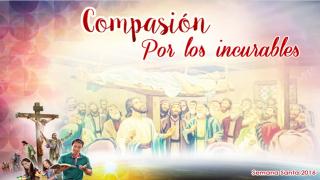 Diapositivas Día 2 – Compasión por los incurables – Semana Santa 2016