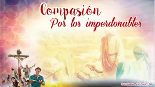Diapositivas Día 4 – Compasión por los imperdonables – Semana Santa 2016