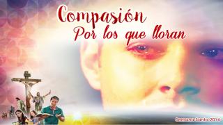 Diapositivas Día 5 – Compasión por los que lloran – Semana Santa 2016