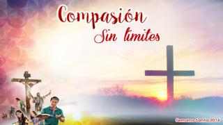 Diapositivas Día 8 – Compasión sin límites – Semana Santa 2016