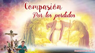 Diapositivas Día 7 – Compasión por los perdidos – Semana Santa 2016
