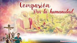 Diapositivas Día 1- Compasión por la humanidad – Semana Santa 2016