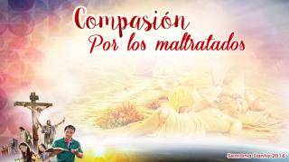 Diapositivas Día 6 – Compasión por los maltratados – Semana Santa 2016